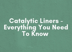 Catalytic Liners: Everything You Need To Know